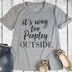 """""""It's Way Too Peopley Outside"""" T-Shirt"""